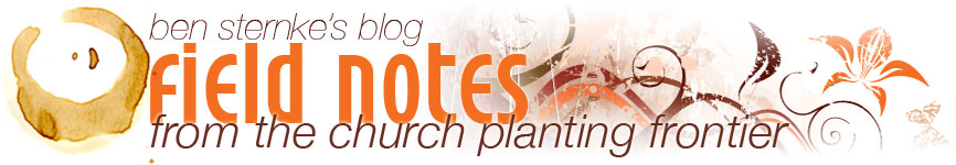 Field Notes from the Church Planting Frontier - Ben Sternke\'s blog